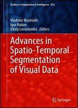 Advances In Spatio-temporal Segmentation Of Visual Data (studies In Computational Intelligence)