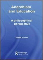Anarchism And Education: A Philosophical Perspective (Routledge International Studies In The Philosophy Of Education)