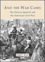 And The War Came: The Slavery Quarrel And The American Civil War