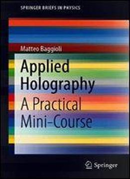 Applied Holography: A Practical Mini-course (springerbriefs In Physics)