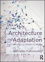 Architecture And Adaptation: From Cybernetics To Tangible Computing