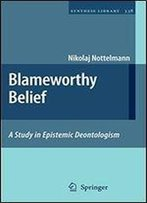 Blameworthy Belief: A Study In Epistemic Deontologism