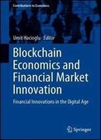 Blockchain Economics And Financial Market Innovation: Financial Innovations In The Digital Age