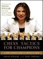 Chess Tactics For Champions: A Step-By-Step Guide To Using Tactics And Combinations The Polgar Way 1st Edition