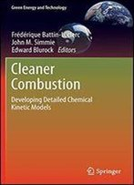Cleaner Combustion: Developing Detailed Chemical Kinetic Models