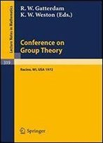 Conference On Group Theory: University Of Wisconsin-Parkside 1972 (Lecture Notes In Mathematics)