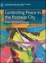 Contesting Peace In The Postwar City: Belfast, Mitrovica And Mostar