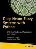 Deep Neuro-Fuzzy Systems With Python: With Case Studies And Applications From Industry