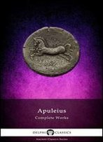 Delphi Complete Works Of Apuleius With The Golden Ass (Illustrated) (Delphi Ancient Classics Book 43)