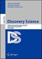 Discovery Science: 10th International Conference, Ds 2007 Sendai, Japan, October 1-4, 2007. Proceedings (Lecture Notes In Computer Science)