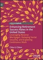 Enhancing Retirement Success Rates In The United States: Leveraging Reverse Mortgages, Delaying Social Security, And Exploring Continuous Work