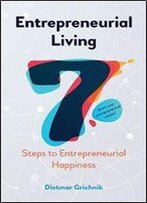 Entrepreneurial Living: 7 Steps To Entrepreneurial Happiness
