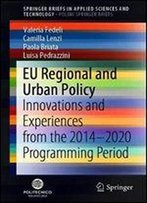 Eu Regional And Urban Policy: Innovations And Experiences From The 20142020 Programming Period (Springerbriefs In Applied Sciences And Technology)