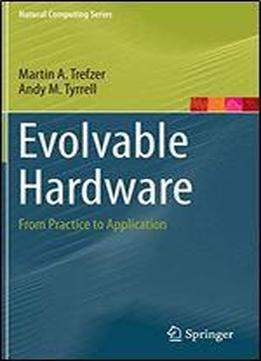 Evolvable Hardware: From Practice To Application (natural Computing Series)