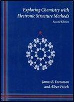 Exploring Chemistry With Electronic Structure Methods: A Guide To Using Gaussian