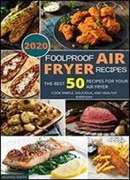 Foolproof Air Fryer Recipes: The Best 50 Recipes For Your Air Fryer. Cook Simple, Delicious, And Healthy Everyday
