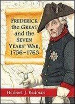 Frederick The Great And The Seven Years War, 17561763