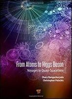 From Atoms To Higgs Bosons: Voyages In Quasi Space-Time