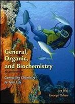 General, Organic, And Biochemistry: Connecting Chemistry To Your Life, 2nd Edition