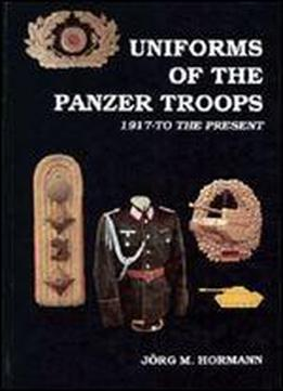 German Uniforms Of The 20th Century Volume 1: Uniforms Of The Panzer Troops 1917 To The Present