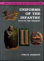 German Uniforms Of The 20th Century Volume 2: Uniforms Of The Infantry 1919-To The Present