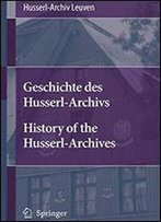 Geschichte Des Husserl-Archivs History Of The Husserl-Archives (English And German Edition)