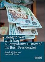 Going To War With Iraq: A Comparative History Of The Bush Presidencies