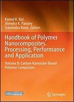 Handbook Of Polymer Nanocomposites. Processing, Performance And Application: Volume B: Carbon Nanotube Based Polymer Composites
