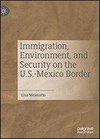 Immigration, Environment And Security On The U.S.-Mexico Border