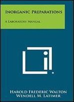Inorganic Preparations A Laboratory Manual