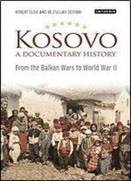 Kosovo, A Documentary History: From The Balkan Wars To World War Ii