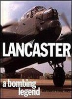 Lancaster: A Bombing Legend