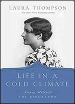 Life In A Cold Climate: Nancy Mitford - The Biography