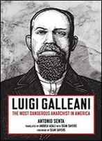 Luigi Galleani: The Most Dangerous Anarchist In America