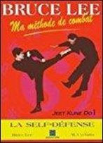 Ma Methode De Combat - Jeet Kune Do Tome 1 - La Self-Defense
