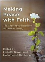 Making Peace With Faith: The Challenges Of Religion And Peacebuilding