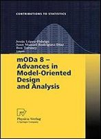 Moda 8 - Advances In Model-Oriented Design And Analysis: Proceedings Of The 8th International Workshop In Model-Oriented Design And Analysis Held In Almagro, Spain, June 4-8, 2007