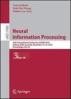 Neural Information Processing: 26th International Conference, Iconip 2019, Sydney, Nsw, Australia, December 1215, 2019, Proceedings, Part Iii (Lecture Notes In Computer Science)