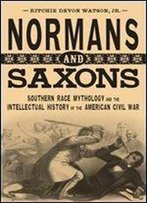 Normans And Saxons: Southern Race Mythology And The Intellectual History Of The American Civil War (Southern Literary Studies)