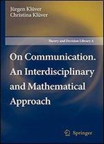 On Communication. An Interdisciplinary And Mathematical Approach (Theory And Decision Library A:)