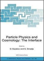 Particle Physics And Cosmology: The Interface: Proceedings Of The Nato Advanced Study Institute On Particle Physics And Cosmology: The Interface Cargse, France, 4-16 August 2003