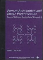 Pattern Recognition And Image Preprocessing (Signal Processing And Communications)