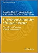 Photobiogeochemistry Of Organic Matter: Principles And Practices In Water Environments