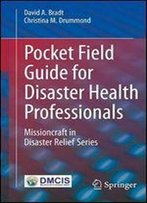 Pocket Field Guide For Disaster Health Professionals: Missioncraft In Disaster Relief Series