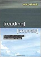 Reading Sounds: Closed-Captioned Media And Popular Culture
