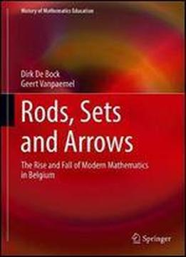 Rods, Sets And Arrows: The Rise And Fall Of Modern Mathematics In Belgium