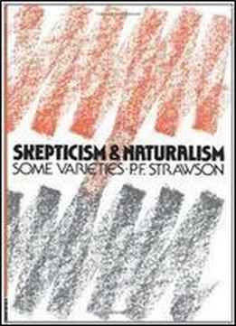 Scepticism And Naturalism: Some Varieties (the Woodbridge Lectures, Vol. 12)
