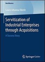 Servitization Of Industrial Enterprises Through Acquisitions: A Success Story (Bestmasters)