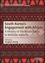 South Koreas Engagement With Africa: A History Of The Relationship In Multiple Aspects
