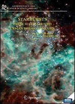 Starbursts: From 30 Doradus To Lyman Break Galaxies (Astrophysics And Space Science Library)